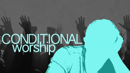 Conditional Worship